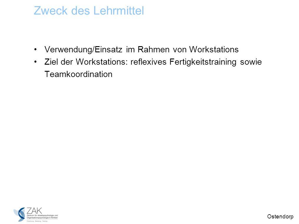 Ostendorp Zweck des Lehrmittel Verwendung/Einsatz im Rahmen von Workstations Ziel der Workstations: reflexives Fertigkeitstraining sowie Teamkoordination