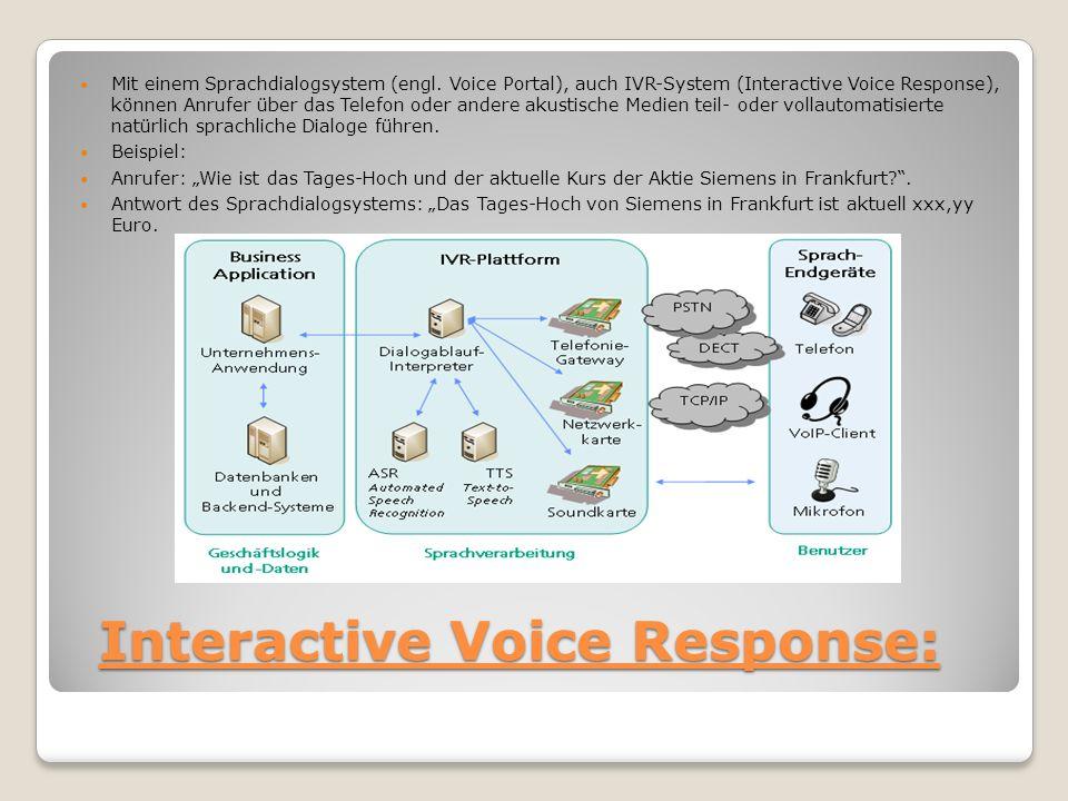 Interactive Voice Response: Mit einem Sprachdialogsystem (engl. Voice Portal), auch IVR-System (Interactive Voice Response), können Anrufer über das T
