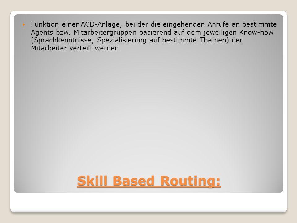 Skill Based Routing: Funktion einer ACD-Anlage, bei der die eingehenden Anrufe an bestimmte Agents bzw. Mitarbeitergruppen basierend auf dem jeweilige