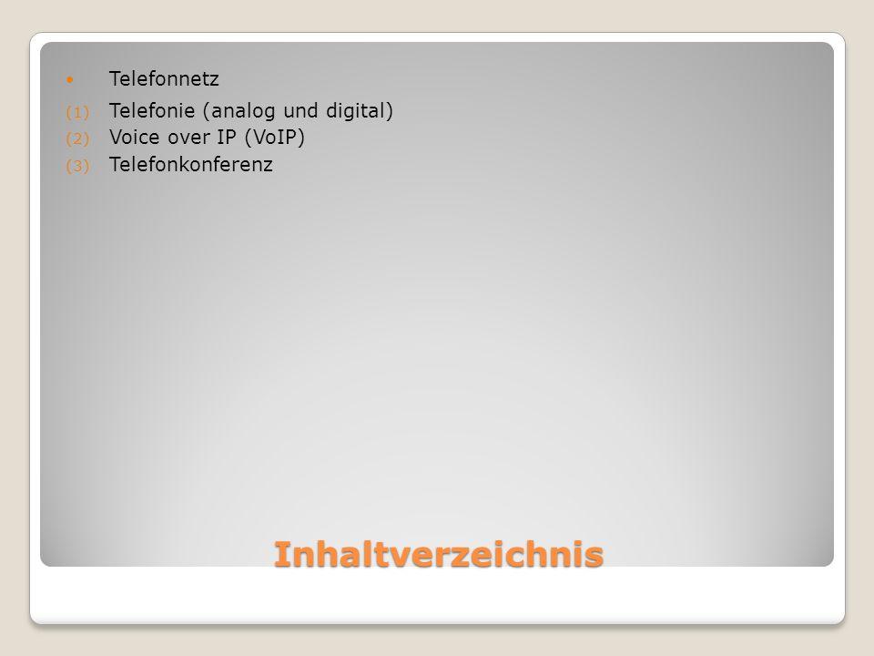 Inhaltverzeichnis Telefonnetz (1) Telefonie (analog und digital) (2) Voice over IP (VoIP) (3) Telefonkonferenz