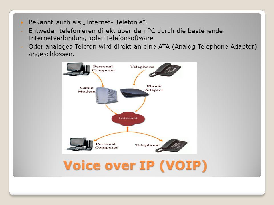 Voice over IP (VOIP) Bekannt auch als Internet- Telefonie. - Entweder telefonieren direkt über den PC durch die bestehende Internetverbindung oder Tel