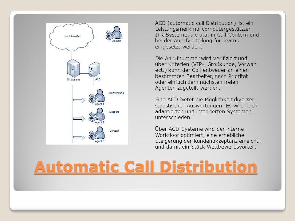 Automatic Call Distribution ACD (automatic call Distribution) ist ein Leistungsmerkmal computergestützter ITK-Systeme, die u.a. in Call-Centern und be