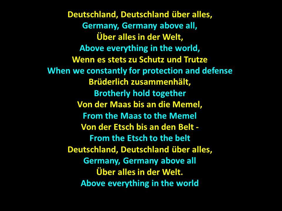 Deutschland, Deutschland über alles, Germany, Germany above all, Über alles in der Welt, Above everything in the world, Wenn es stets zu Schutz und Tr