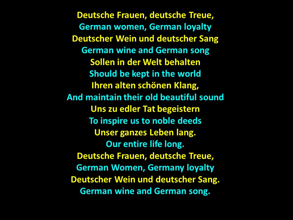 Deutsche Frauen, deutsche Treue, German women, German loyalty Deutscher Wein und deutscher Sang German wine and German song Sollen in der Welt behalte