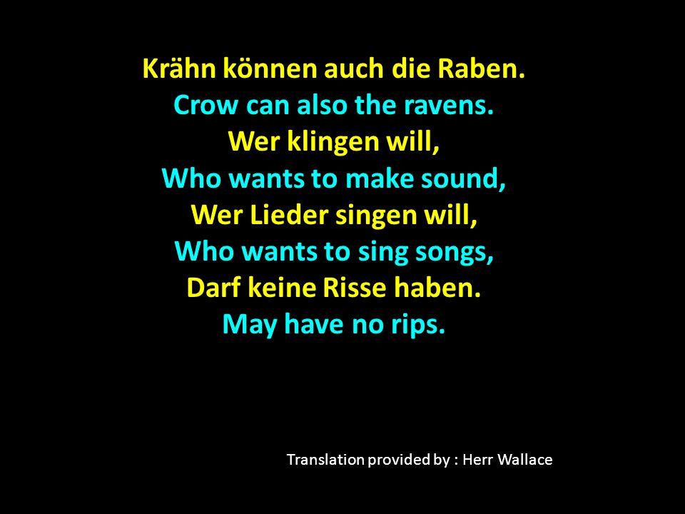 Krähn können auch die Raben. Crow can also the ravens. Wer klingen will, Who wants to make sound, Wer Lieder singen will, Who wants to sing songs, Dar