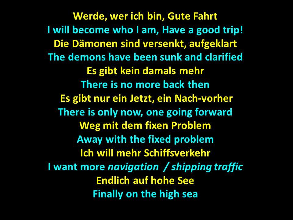 Werde, wer ich bin, Gute Fahrt I will become who I am, Have a good trip.
