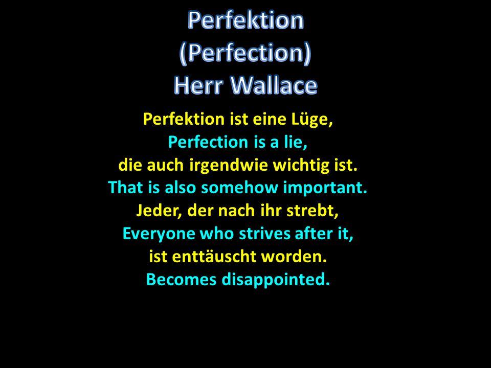 Perfektion ist eine Lüge, Perfection is a lie, die auch irgendwie wichtig ist.