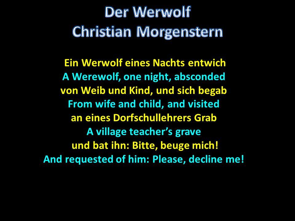 Ein Werwolf eines Nachts entwich Ein Werwolf eines Nachts entwich A Werewolf, one night, absconded von Weib und Kind, und sich begab From wife and chi