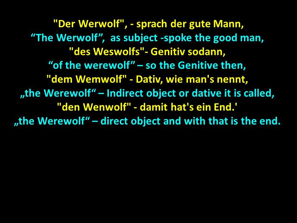 Dem Werwolf schmeichelten die Fälle, Dem Werwolf schmeichelten die Fälle, The wolf was flattered by the cases, er rollte seine Augenbälle.