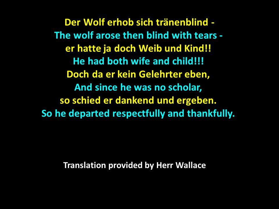 Der Wolf erhob sich tränenblind - Der Wolf erhob sich tränenblind - The wolf arose then blind with tears - er hatte ja doch Weib und Kind!! He had bot