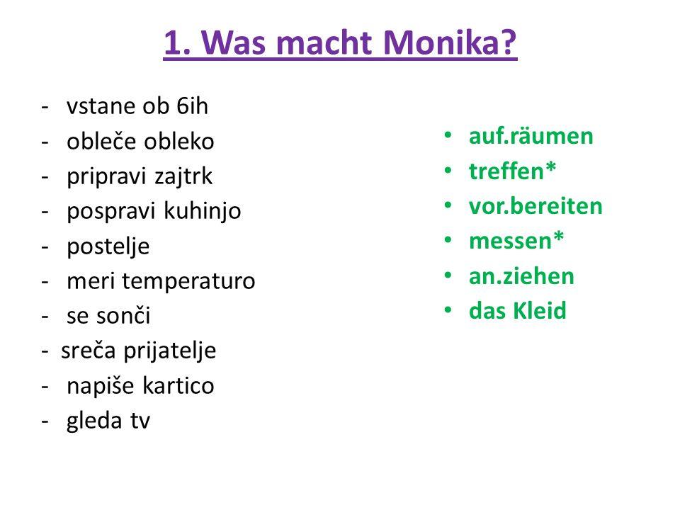 1. Was macht Monika.
