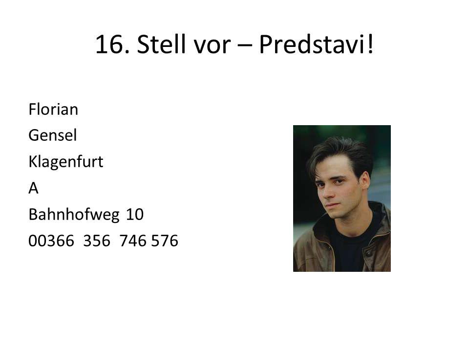 16. Stell vor – Predstavi! Florian Gensel Klagenfurt A Bahnhofweg 10 00366 356 746 576