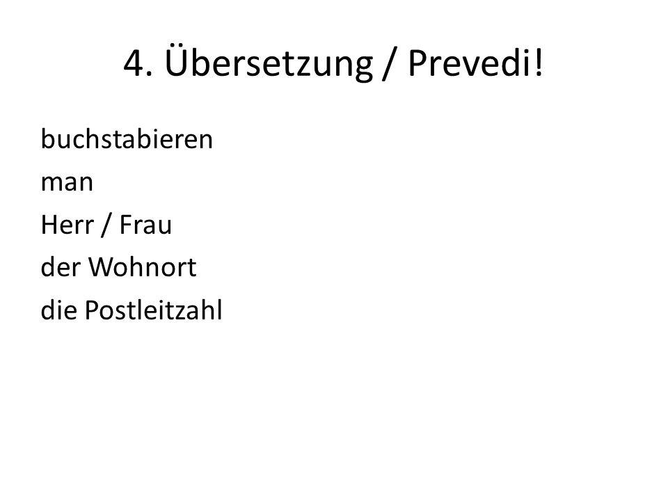 4. Übersetzung / Prevedi! buchstabieren man Herr / Frau der Wohnort die Postleitzahl