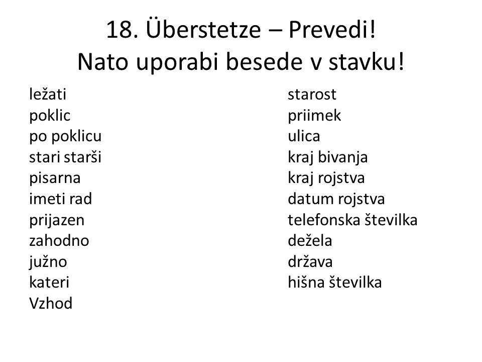 18. Überstetze – Prevedi. Nato uporabi besede v stavku.