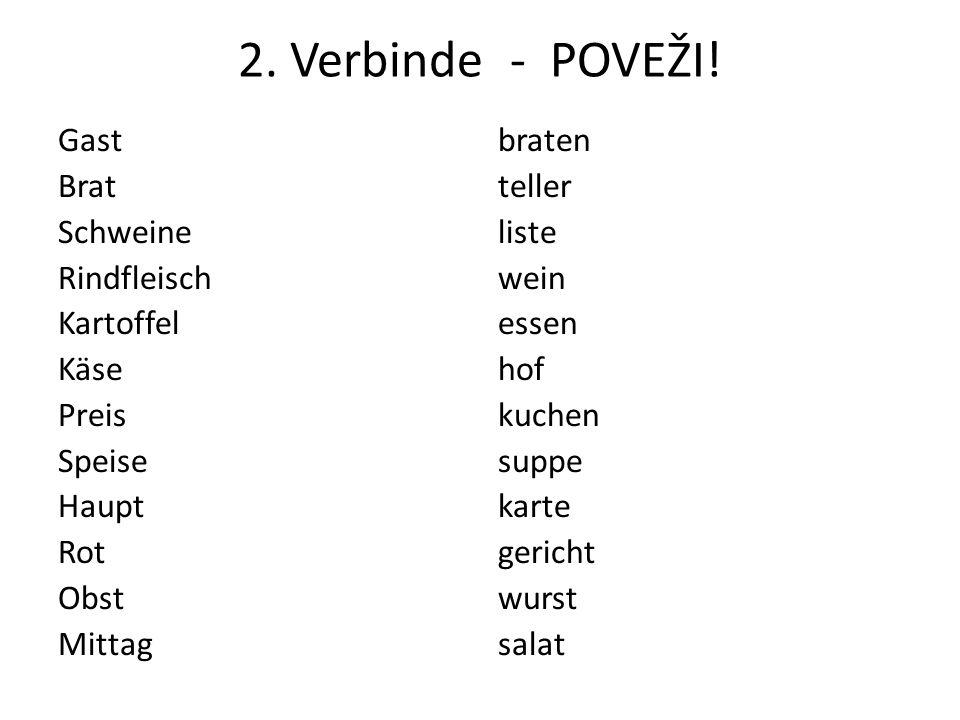 2. Verbinde - POVEŽI! Gast Brat Schweine Rindfleisch Kartoffel Käse Preis Speise Haupt Rot Obst Mittag braten teller liste wein essen hof kuchen suppe