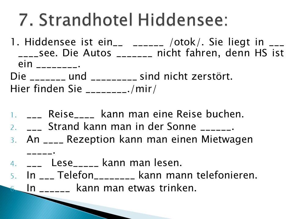 1.Hiddensee ist ein__ ______ /otok/. Sie liegt in ___ ____see.