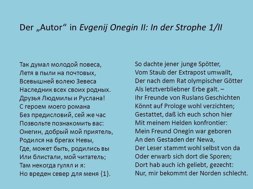 Der Autor in Evgenij Onegin II: In der Strophe 1/II Так думал молодой повеса, Летя в пыли на почтовых, Всевышней волею Зевеса Наследник всех своих родных.