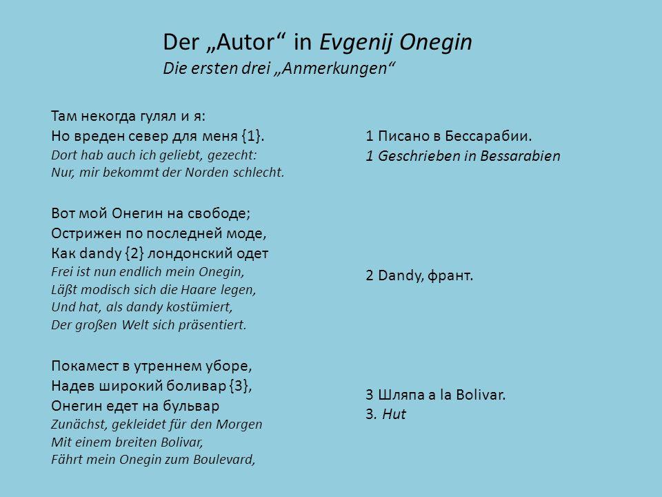 Der Autor in Evgenij Onegin Die ersten drei Anmerkungen Там некогда гулял и я: Но вреден север для меня {1}.