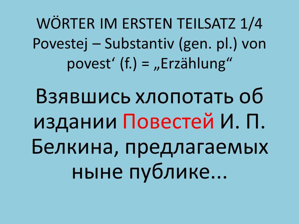 WÖRTER IM ERSTEN TEILSATZ 1/4 Povestej – Substantiv (gen.