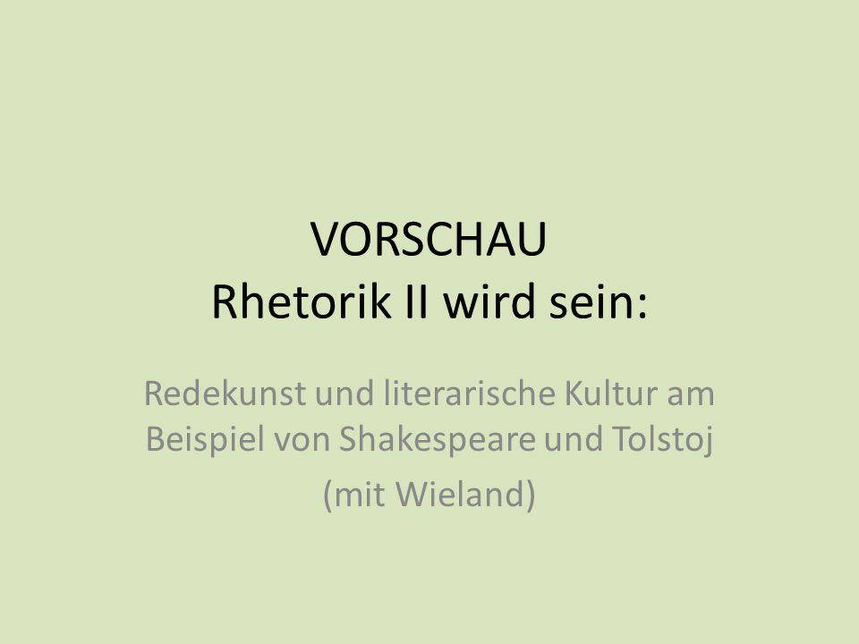 VORSCHAU Rhetorik II wird sein: Redekunst und literarische Kultur am Beispiel von Shakespeare und Tolstoj (mit Wieland)
