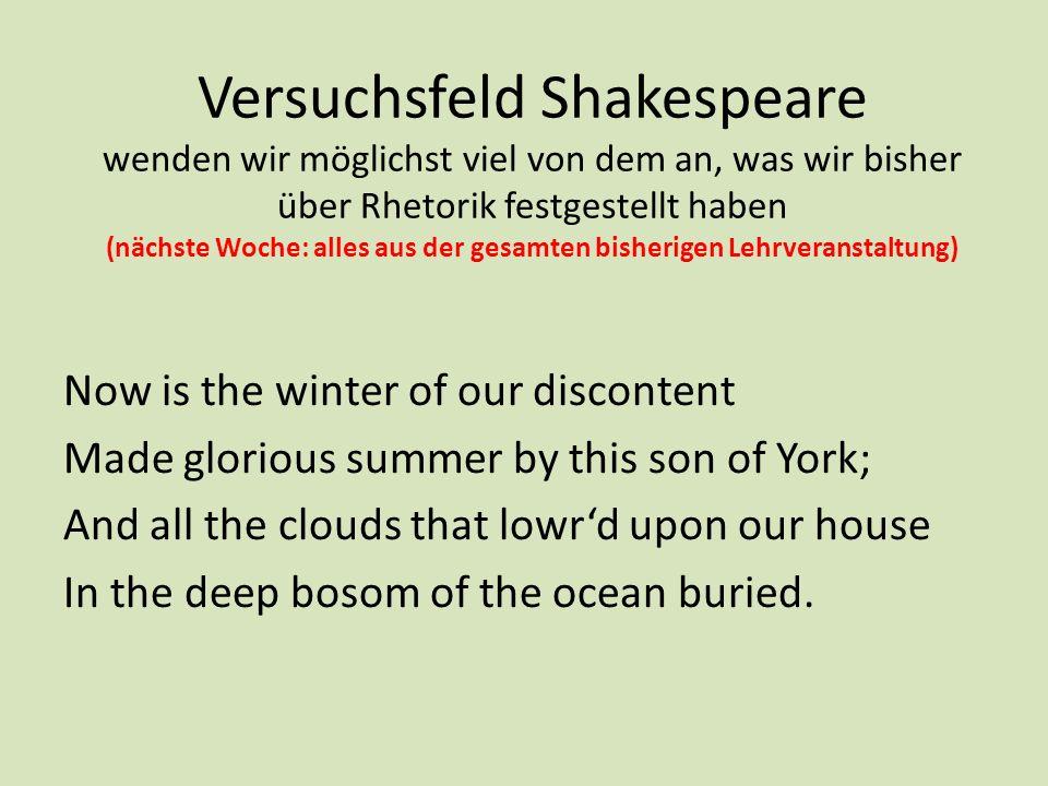 Versuchsfeld Shakespeare wenden wir möglichst viel von dem an, was wir bisher über Rhetorik festgestellt haben (nächste Woche: alles aus der gesamten