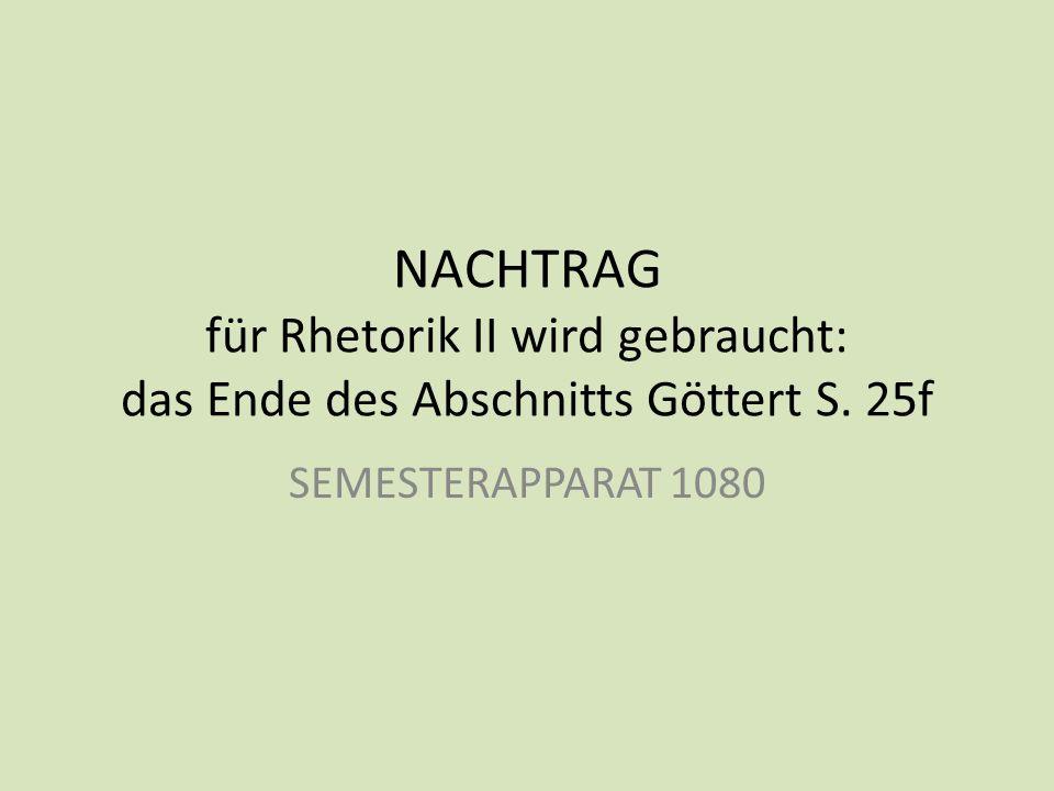 NACHTRAG für Rhetorik II wird gebraucht: das Ende des Abschnitts Göttert S. 25f SEMESTERAPPARAT 1080