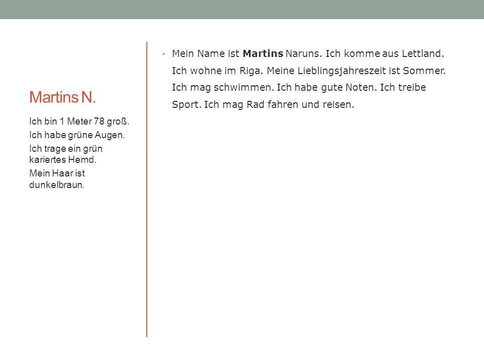 Martins N.Mein Name ist Martins Naruns. Ich komme aus Lettland.