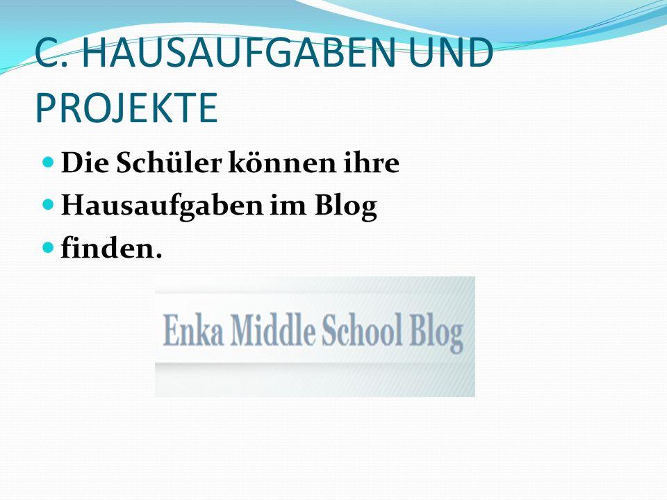 C. HAUSAUFGABEN UND PROJEKTE Die Schüler können ihre Hausaufgaben im Blog finden.