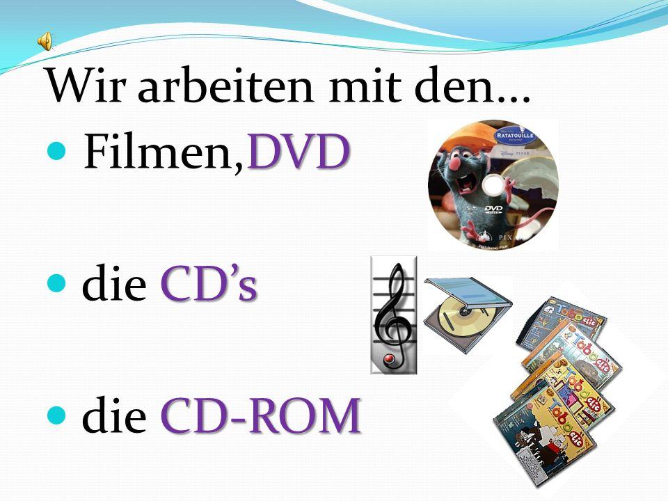 Wir arbeiten mit den... DVD Filmen,DVD CDs die CDs CD-ROM die CD-ROM
