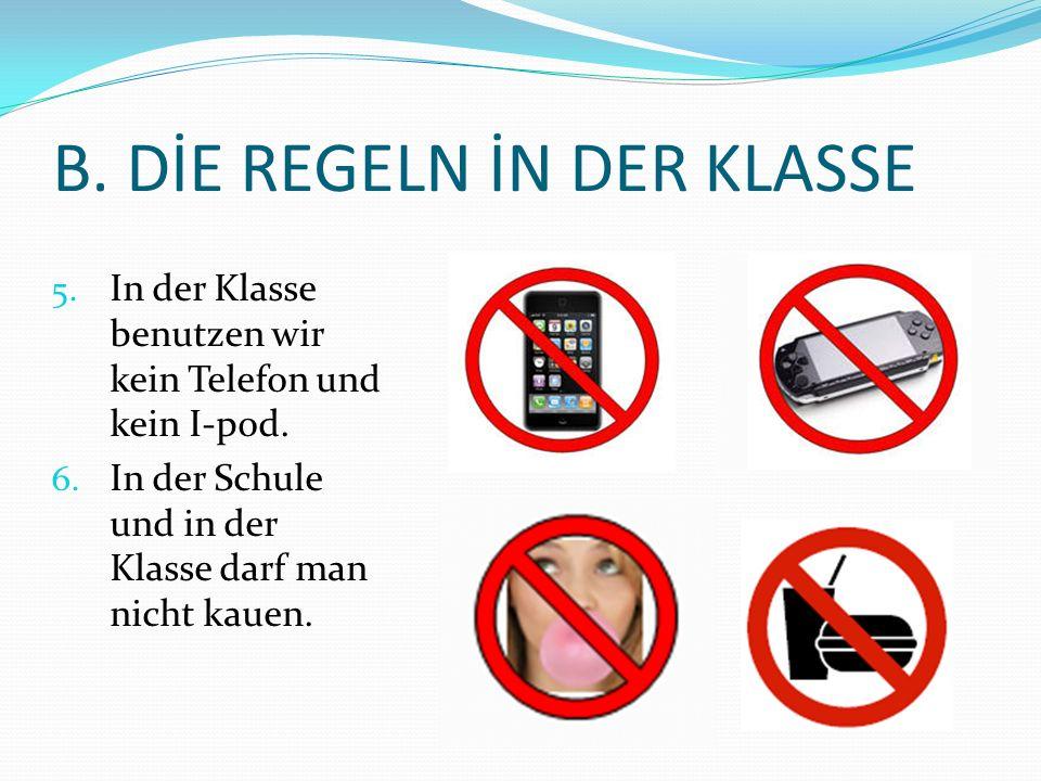 B. DİE REGELN İN DER KLASSE 5. In der Klasse benutzen wir kein Telefon und kein I-pod. 6. In der Schule und in der Klasse darf man nicht kauen.