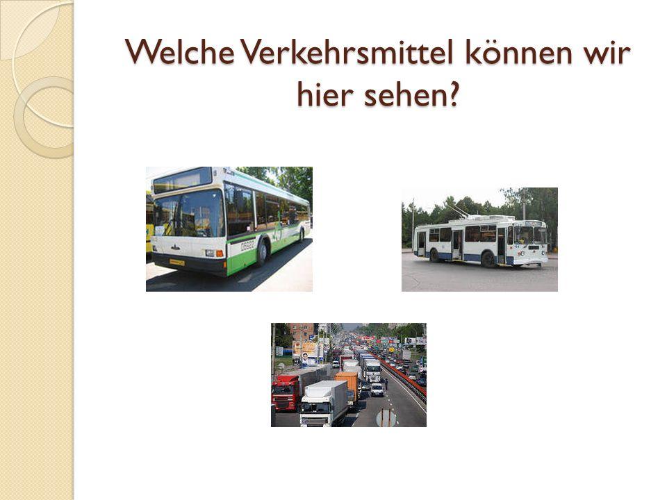 Welche Verkehrsmittel können wir hier sehen?