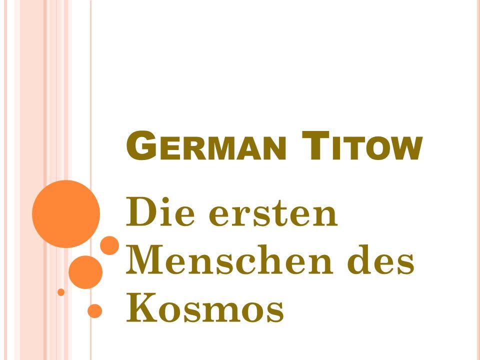 G ERMAN Т ITOW German Тitow, Held der Sowjetunion, General- leutnant der Flieger