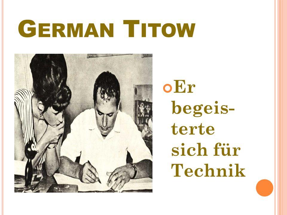 G ERMAN Т ITOW AIs mаn ihn in Barnaul im Wehrkreiskom- mando fragte, wo er dienen möchte, antwortete er оhпе Zögern: Bei den Luftstreitkraften, ich möсhtе zur Fliegerschule.