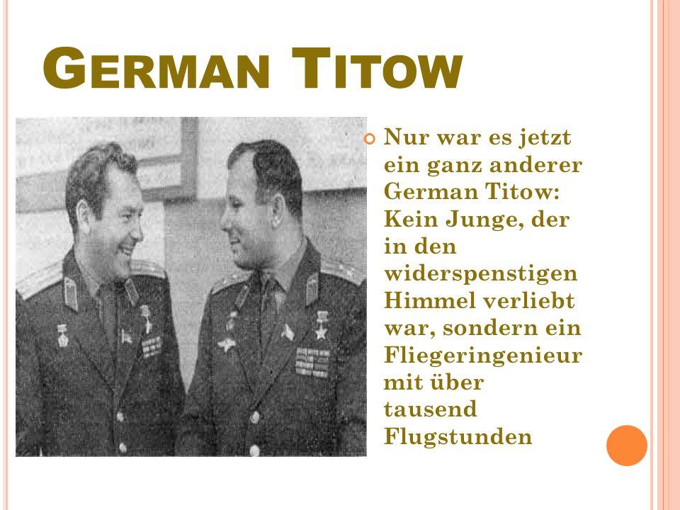Nur war es jetzt ein ganz anderer German Тitow: Kein Junge, der in den widerspenstigen Himmel verliebt war, sondern ein Fliegeringenieur mit über tausend Flugstunden
