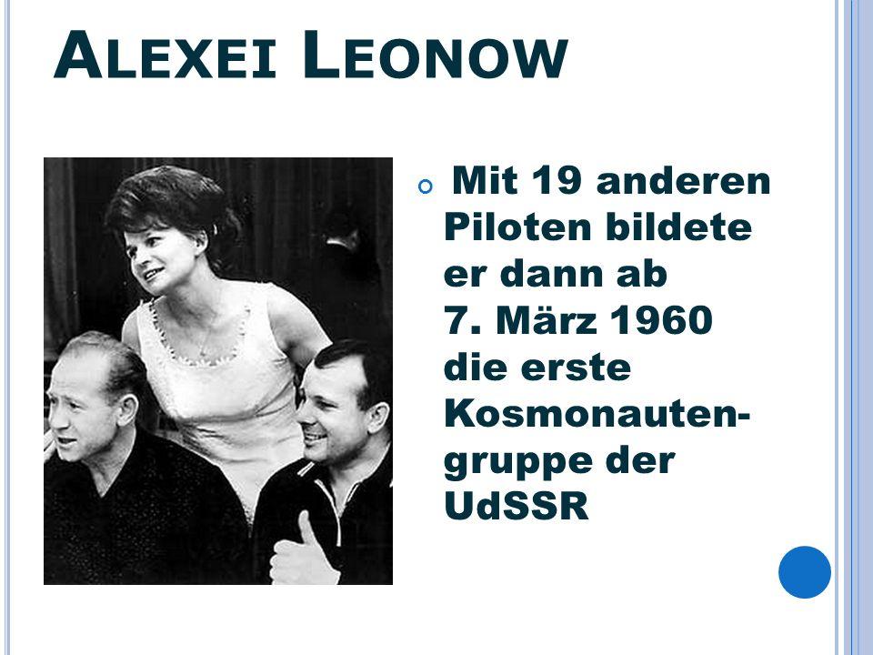 A LEXEI L EONOW Mit 19 anderen Piloten bildete er dann ab 7. März 1960 die erste Kosmonauten- gruppe der UdSSR