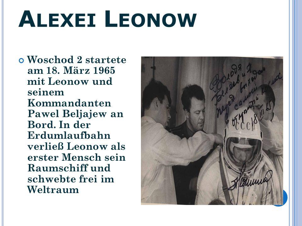 A LEXEI L EONOW Woschod 2 startete am 18. März 1965 mit Leonow und seinem Kommandanten Pawel Beljajew an Bord. In der Erdumlaufbahn verließ Leonow als