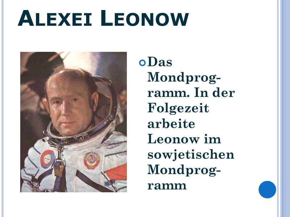 A LEXEI L EONOW Das Mondprog- ramm. In der Folgezeit arbeite Leonow im sowjetischen Mondprog- ramm