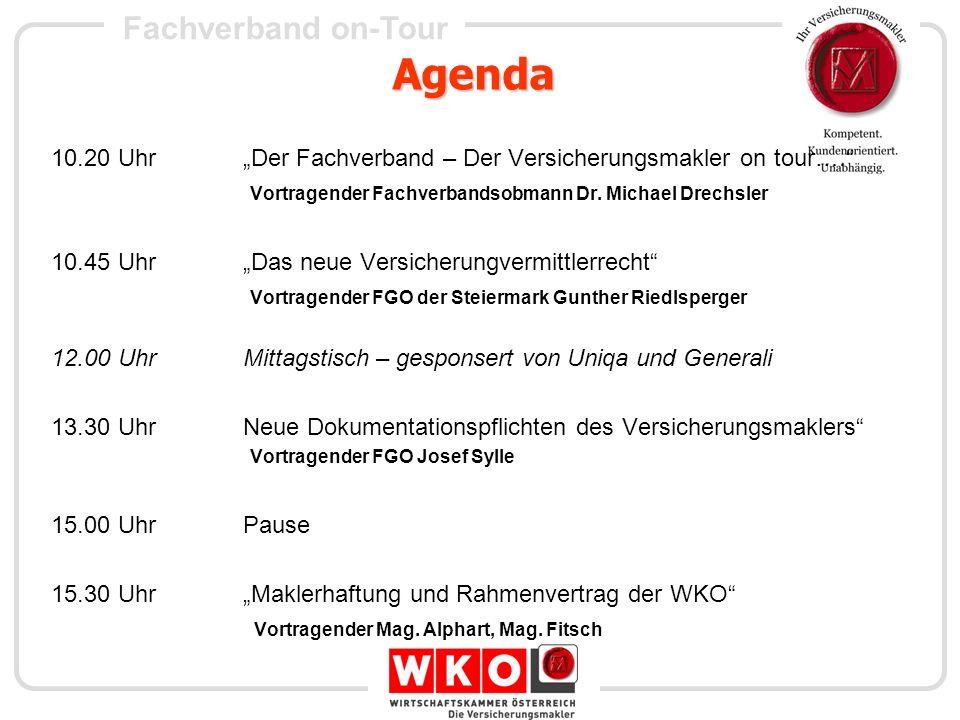 Fachverband on-Tour Agenda 10.20 UhrDer Fachverband – Der Versicherungsmakler on tour…. Vortragender Fachverbandsobmann Dr. Michael Drechsler 10.45 Uh