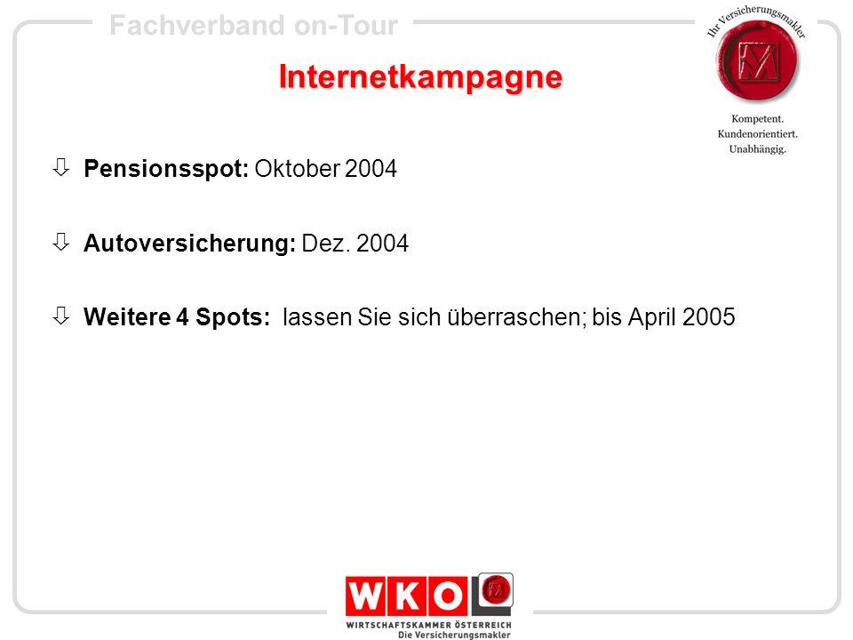 Fachverband on-Tour Internetkampagne Pensionsspot: Oktober 2004 Autoversicherung: Dez. 2004 Weitere 4 Spots: lassen Sie sich überraschen; bis April 20