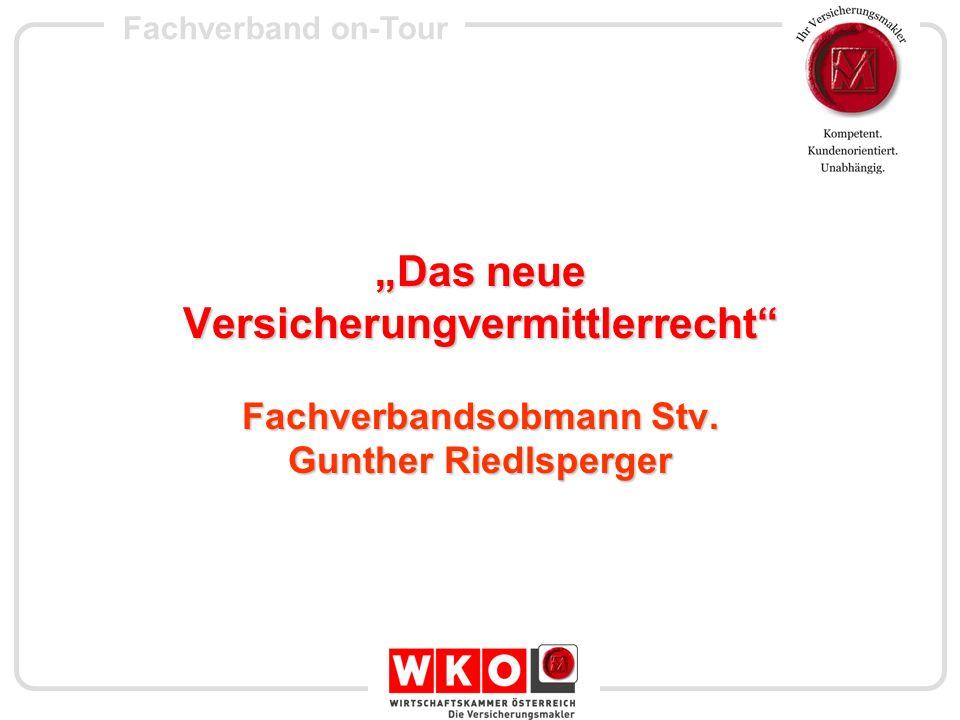 Fachverband on-Tour Das neue Versicherungvermittlerrecht Fachverbandsobmann Stv. Gunther Riedlsperger