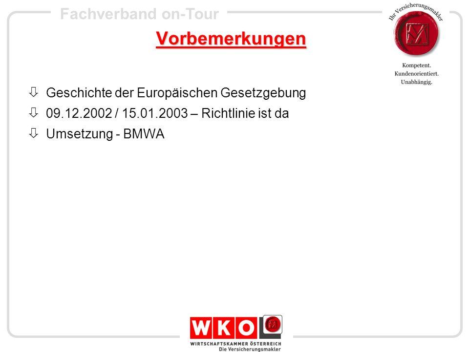 Fachverband on-Tour Vorbemerkungen Geschichte der Europäischen Gesetzgebung 09.12.2002 / 15.01.2003 – Richtlinie ist da Umsetzung - BMWA