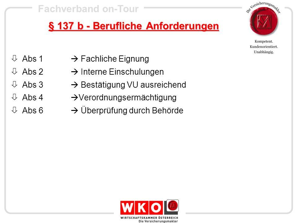 Fachverband on-Tour § 137 b - Berufliche Anforderungen Abs 1 Fachliche Eignung Abs 2 Interne Einschulungen Abs 3 Bestätigung VU ausreichend Abs 4 Vero