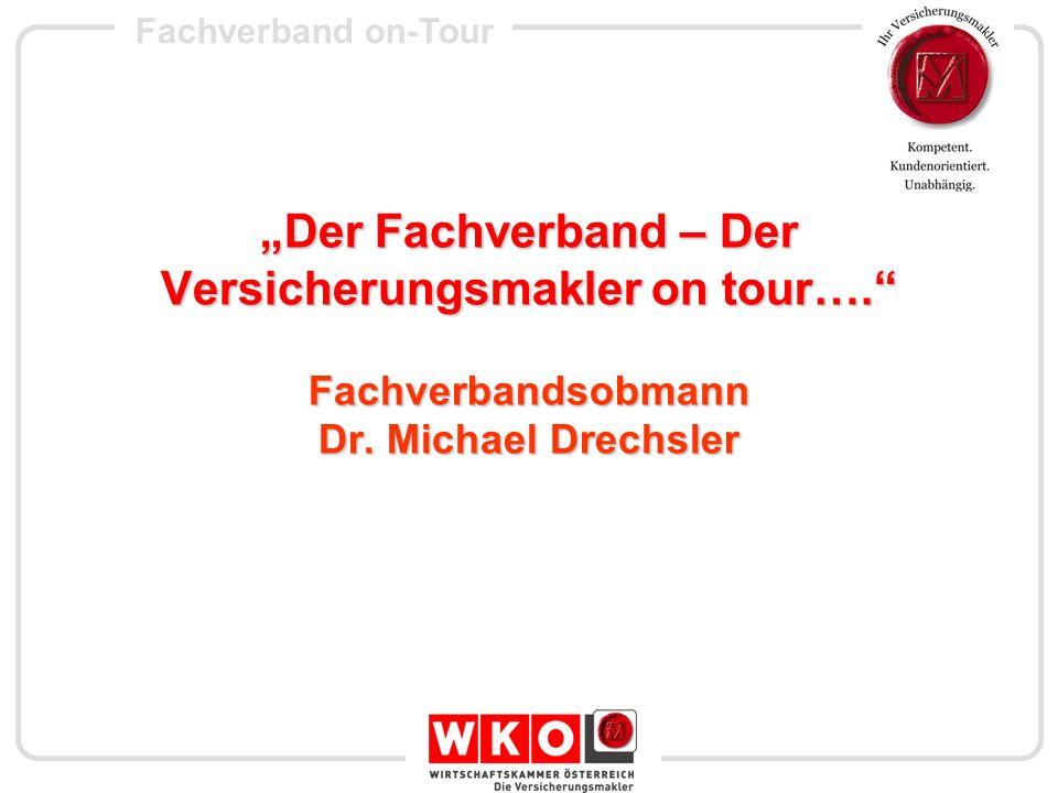 Fachverband on-Tour Der Fachverband – Der Versicherungsmakler on tour…. Fachverbandsobmann Dr. Michael Drechsler