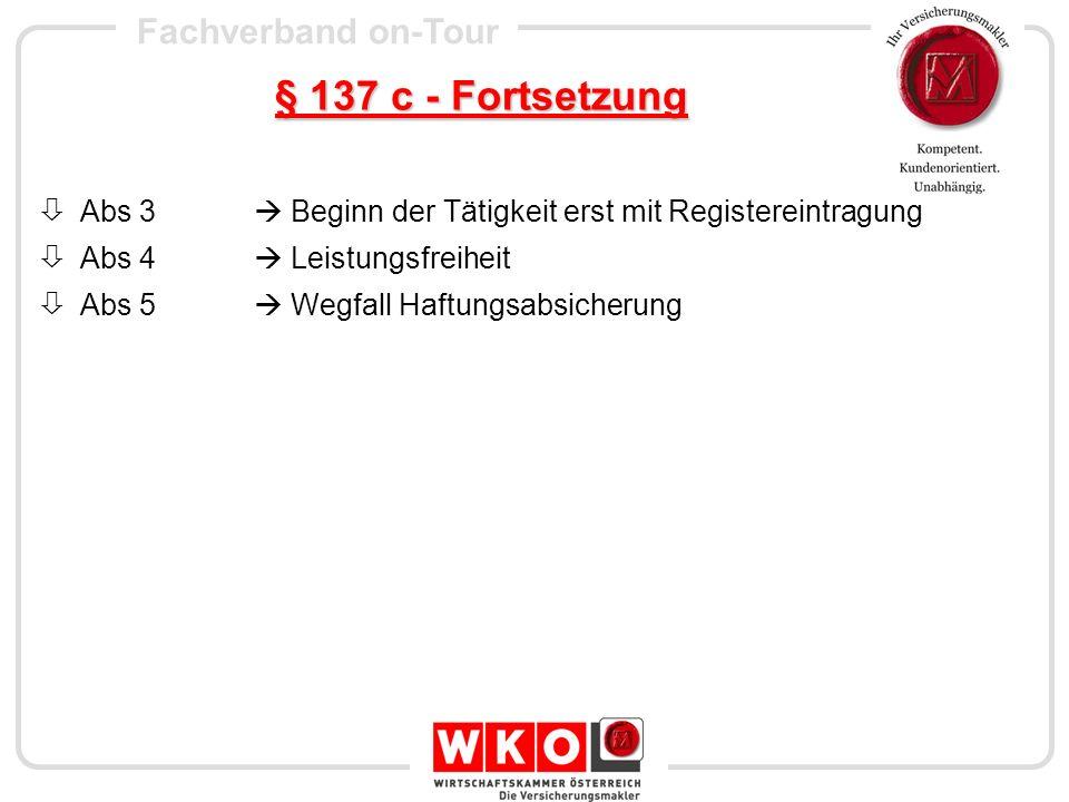 Fachverband on-Tour § 137 c - Fortsetzung Abs 3 Beginn der Tätigkeit erst mit Registereintragung Abs 4 Leistungsfreiheit Abs 5 Wegfall Haftungsabsiche