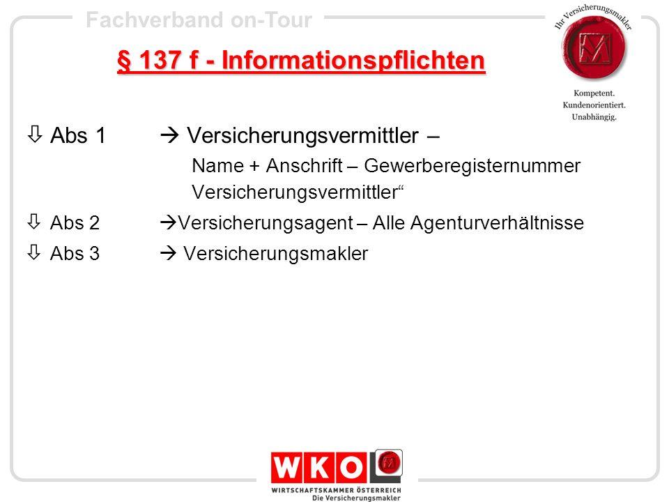 Fachverband on-Tour § 137 f - Informationspflichten Abs 1 Versicherungsvermittler – Name + Anschrift – Gewerberegisternummer Versicherungsvermittler A