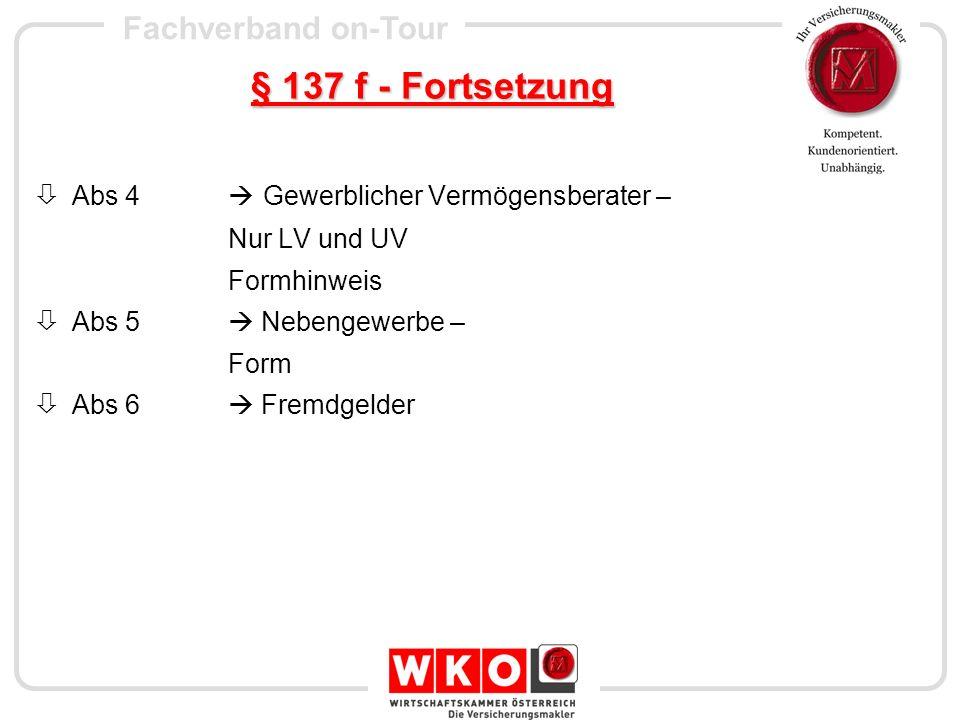 Fachverband on-Tour § 137 f - Fortsetzung Abs 4 Gewerblicher Vermögensberater – Nur LV und UV Formhinweis Abs 5 Nebengewerbe – Form Abs 6 Fremdgelder