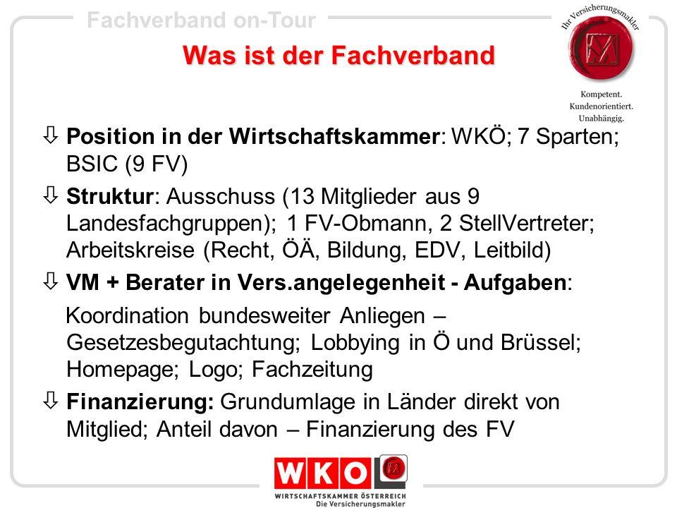 Fachverband on-Tour Was ist der Fachverband Position in der Wirtschaftskammer: WKÖ; 7 Sparten; BSIC (9 FV) Struktur: Ausschuss (13 Mitglieder aus 9 La
