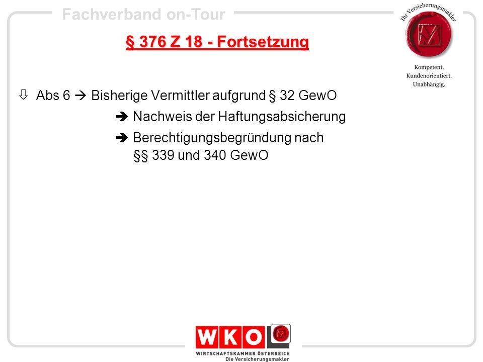 Fachverband on-Tour § 376 Z 18 - Fortsetzung Abs 7 Überleitung bestehender Rechte zur Versicherungsvermittlung Angabe bestehender Agenturverhältnisse Prämieninkasso Abs 8 Namhaftmachung - Tippgeber