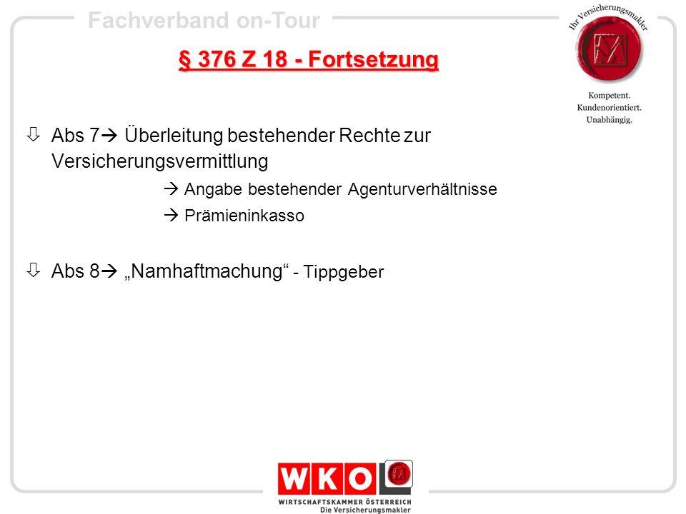 Fachverband on-Tour § 376 Z 18 - Fortsetzung Abs 7 Überleitung bestehender Rechte zur Versicherungsvermittlung Angabe bestehender Agenturverhältnisse