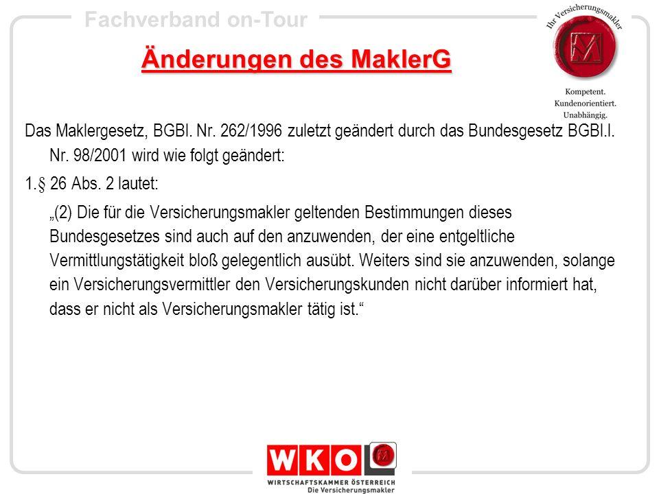 Fachverband on-Tour Änderungen des MaklerG Das Maklergesetz, BGBl. Nr. 262/1996 zuletzt geändert durch das Bundesgesetz BGBl.l. Nr. 98/2001 wird wie f